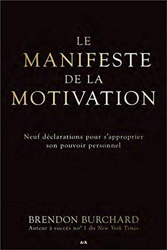 Le manifeste de la motivation : Neuf déclarations pour s'approprier son pouvoir personnel par Brendon Burchard