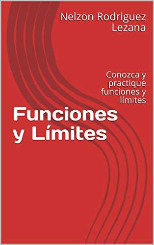 Funciones y Límites: Conozca y practique funciones y límites por Nelzon Rodriguez Lezana
