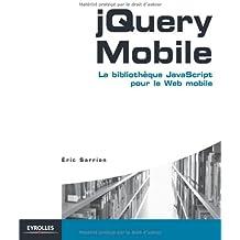 jQuery Mobile: La bibliothèque JavaScript pour le web mobile.