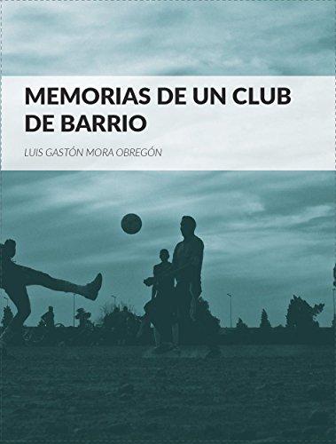 Memorias de un Club de Barrio: Memorias de un Club de Barrio