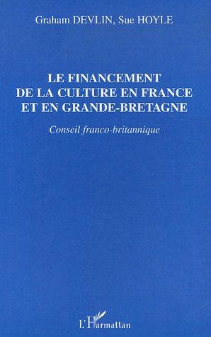 Financement de la culture en France et en grande bretagne (le) conseil franco-bri par Graham Devlin
