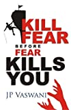 Kill Fear Before Fear Kills You