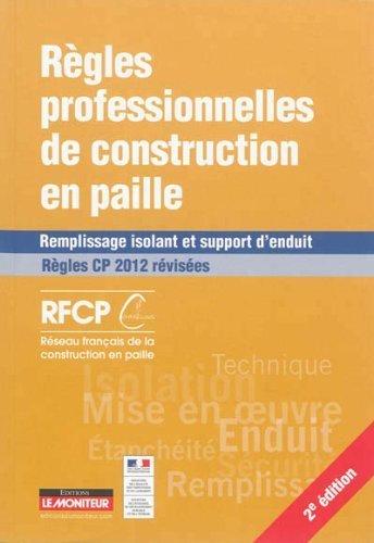 Rgles professionnelles de construction en paille: Remplissage isolant et support d'enduit - Rgles CP 2012 rvises de Rseau franais de la construction en paille (5 mars 2014) Broch