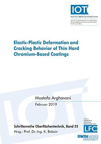 Elastic-Plastic Deformation and Cracking Behavior of Thin Hard Chromium-Based Coatings (Schriftenreihe Oberflächentechnik, Band 55)