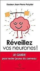 Réveillez vos neurones: Le guide pour rester jeune du cerveau
