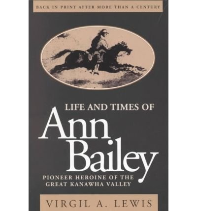 Life and Times of Ann Bailey: The Pioneer Heroine of the Great Kanawha Valley (Paperback) - Common