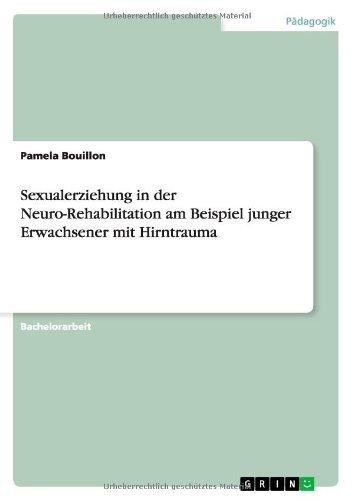 Sexualerziehung in der Neuro-Rehabilitation am Beispiel junger Erwachsener mit Hirntrauma by Pamela Bouillon (2008-04-15)