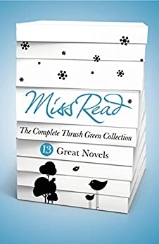 Miss Read - The Complete Thrush Green Collection (ebook): 13 Great Novels by [Read, Miss]