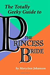 The Totally Geeky Guide to The Princess Bride by MaryAnn Johanson (2006-08-08)