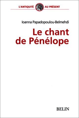 Le Chant de Pénélope. Poétique du tissage féminin dans L'Odyssée