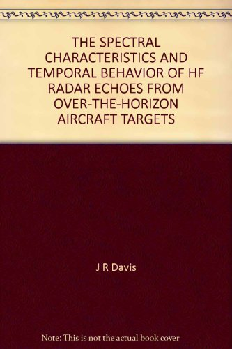 THE SPECTRAL CHARACTERISTICS AND TEMPORAL BEHAVIOR OF HF RADAR ECHOES FROM OVER-THE-HORIZON AIRCRAFT TARGETS
