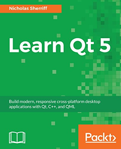 Learn Qt 5: Build modern, responsive cross-platform desktop applications with Qt, C++, and QML