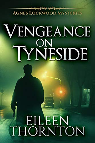 Vengeance On Tyneside (Agnes Lockwood Mysteries Book 3) by Eileen Thornton