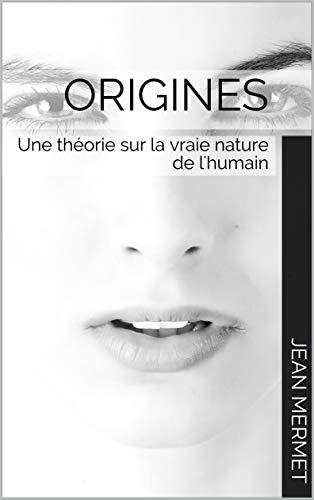 Couverture du livre Origines: Une théorie sur la vraie nature de l'humain