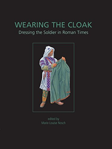Wearing the Cloak: Dressing the Soldier in Roman Times (ANCIENT TEXTILES SERIES Book 10) (English ()