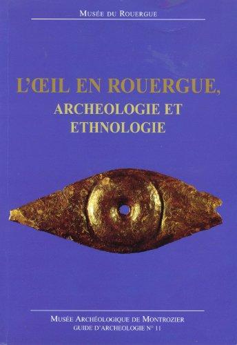 L'oeil en Rouergue, archéologie et ethnologie : Exposition, Musée de Montrozier, juin 2006-septembre 2006 (Guide d'archéologie)
