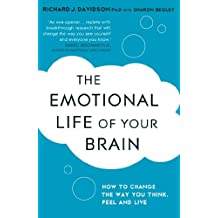 The Emotional Life of Your Brain: How Its Unique Patterns Affect the Way You Think, Feel, and Live - and How You Can Change Them (English Edition)