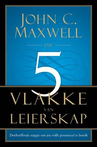 Die vyf vlakke van leierskap (Afrikaans Edition)