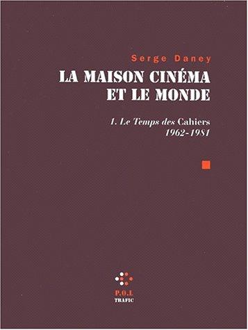La Maison cinma et le monde (Tome 1-Le temps des Cahiers (1962-1981))