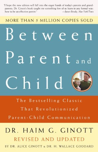 Between Parent and Child: Revised and Updated: The Bestselling Classic That Revolutionized Parent-Child Communication (English Edition)