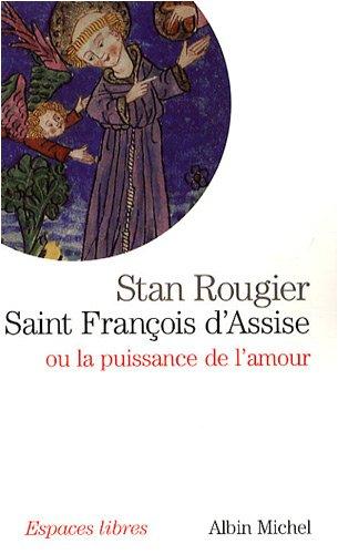 Saint François d'Assise : Ou la puissance de l'amour