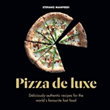 Pizza de Luxe: 60 Recipes for the World's Favourite Fast Food