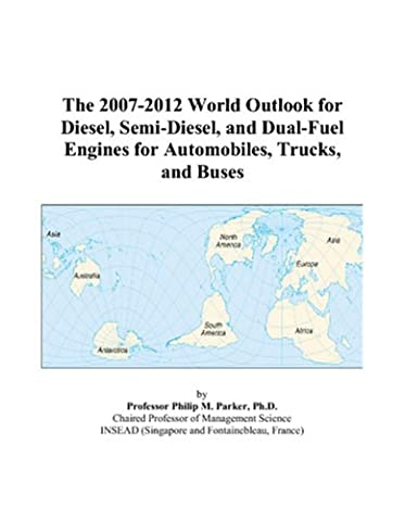 The 2007-2012 World Outlook for Diesel, Semi-Diesel, and Dual-Fuel Engines for Automobiles, Trucks, and Buses