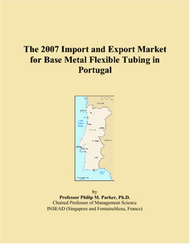 The 2007 Import and Export Market for Base Metal Flexible Tubing in Portugal