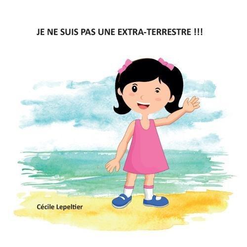 Je ne Suis Pas une Extra-Terrestre !!! par Cecile Lepeltier