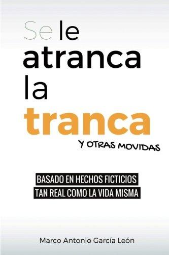 Se le atranca la tranca y otras movidas: Poesía y humor por Marco Antonio García León