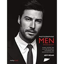Photographing Men, 2nd Edition: Posing, Lighting, and Shooting Techniques for Portrait and Fashion Photography