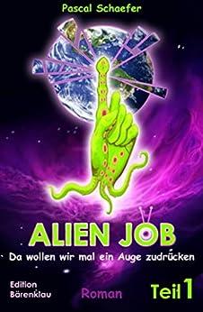 Alien Job - da wollen wir mal ein Auge zudrücken: Cassiopeiapress SF/ Edition Bärenklau (German Edition) by [Schaefer, Pascal]
