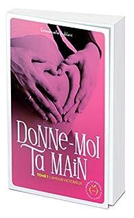 Donne-moi ta main, tome 1 : L'amour victorieux par Emmanuelle Aublanc