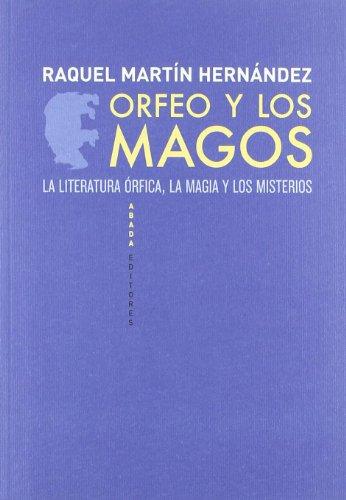 Orfeo y los Magos : la literatura órfica, la magia y los misterios por Raquel Martín Hernández