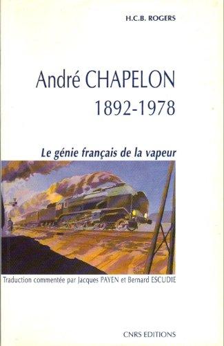 André Chapelon : 1892-1978, le génie français de la vapeur par Bernard Escudié, Jacques Payen
