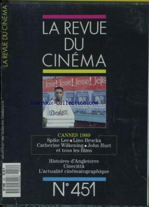 REVUE DU CINEMA (LA) [No 451] du 01/07/1989 - CANNES 89 - SPIKE LEE - LINO BROCKA - CATHERINE WILKENING - JOHN HURT - HISTOIRES D'ANGLETERRE.