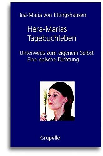 Hera-Marias Tagebuchleben: Unterwegs zum eigenen Selbst. Eine epische Dichtung mit Fotos und Collagen