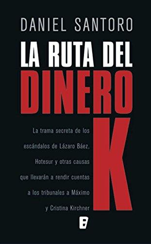 La ruta del dinero K por Daniel Pedro Santoro
