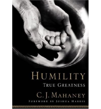 Humility: True Greatness [ HUMILITY: TRUE GREATNESS ] by Mahaney, C. J. (Author) Oct-01-2005 [ Hardcover ]