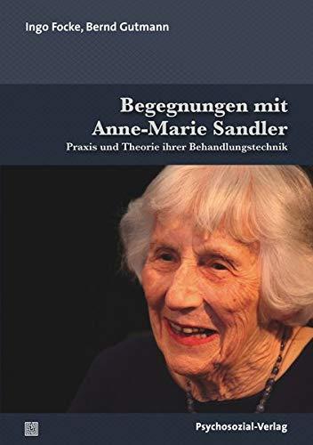 Begegnungen mit Anne-Marie Sandler: Praxis und Theorie ihrer Behandlungstechnik (Bibliothek der Psychoanalyse)