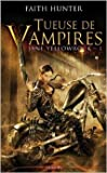 JANE YELLOWROCK, TUEUSE DE VAMPIRES T01 de Faith Hunter,Camille Drouet (Traduction) ( 13 février 2013 )