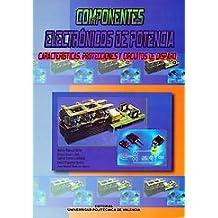 Componentes Electrónicos de Potencia: Características, Protecciones y Circuitos de Disparo (Académica)
