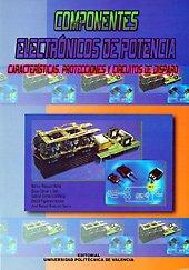 Descargar Libro Componentes Electrónicos de Potencia: Características, Protecciones y Circuitos de Disparo de Marcos Pascual Molto