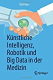 Künstliche Intelligenz, Robotik und Big Data in der Medizin - Ralf Huss
