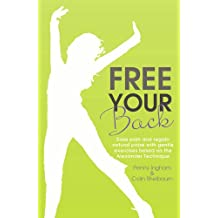 Free Your Back!: Ease Pain and Regain Natural Poise with Gentle Exercise Based on the Alexander Technique.