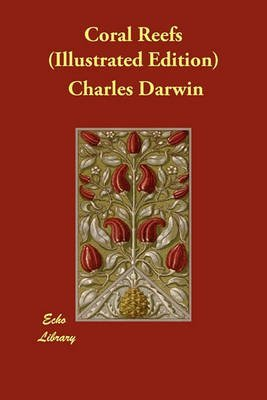 [Coral Reefs (Illustrated Edition)] (By: Charles Darwin) [published: March, 2010] par Charles Darwin