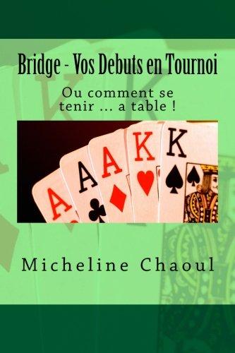 Bridge - Vos Debuts en Tournoi: Ou comment se tenir ... a table ! par Micheline Chaoul