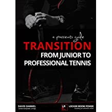 A Parent's Guide - Transition from junior to professional tennis: How to navigate this difficult journey (LOCKER ROOM POWER Book 2) (English Edition)