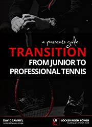 From junior tennis to professional: A Parents Guide (LOCKER ROOM POWER Book 2)