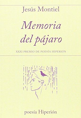 Memoria del pájaro: XXI Premio de Poesía Hiperión por Jesús Montiel López